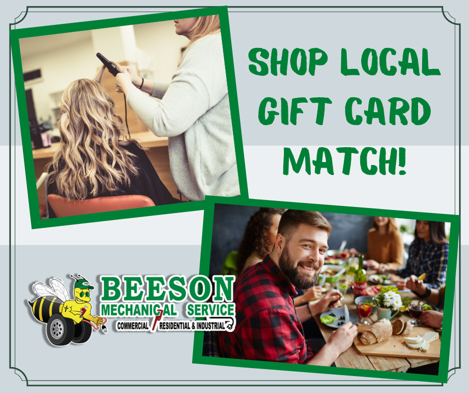 Shop local with Beeson Mechanical Service, Inc. as we are offering a gift card match for any local business in Whiteland IN.